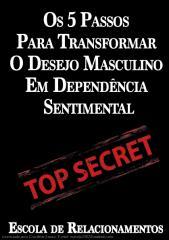 Os5PassosParaTransformarODesejoMasculinoEmDependenciaSentimental.pdf