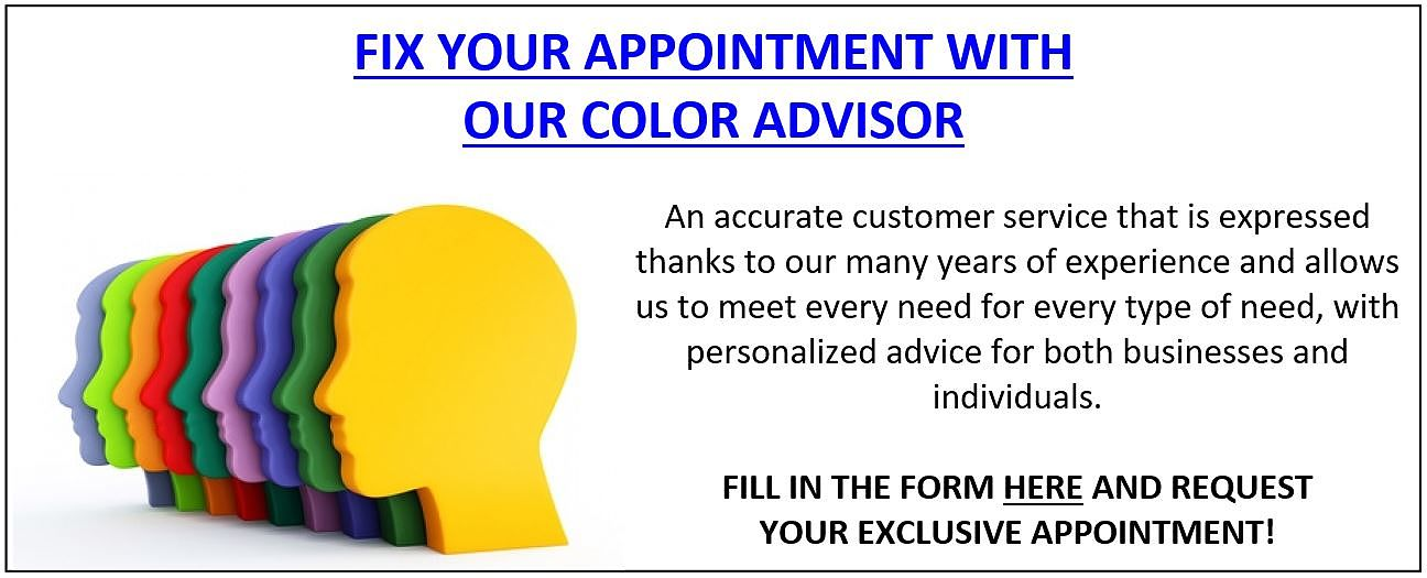 FIX YOUR APPOINTMENT WITH OUR COLOR ADVISOR! An accurate customer service that is expressed thanks to our many years of experience and allows us to meet every need for every type of need, with personalized advice for both businesses and individuals. FILL IN THE FORM HERE AND REQUEST YOUR EXCLUSIVE APPOINTMENT!